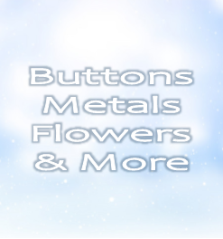 Buttons, Metals, Flowers & More